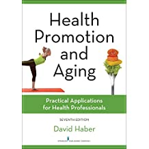 Health Promotion and Aging, Seventh Edition: Practical Applications for Health Professionals (English Edition)