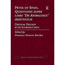 Peter of Spain, Questiones super libro De Animalibus Aristotelis: Critical Edition with Introduction (Medicine in the Medieval Mediterranean Book 5) (English Edition)