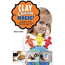 Clay Charm Magic!: 25 Amazing, Teeny-Tiny Projects to Make with Polymer Clay (English Edition)