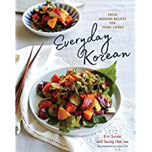 Everyday Korean: Fresh, Modern Recipes for Home Cooks (English Edition)