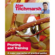 Alan Titchmarsh How to Garden: Pruning and Training (English Edition)