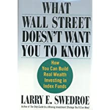 What Wall Street Doesn't Want You to Know: How You Can Build Real Wealth Investing in Index Funds (English Edition)