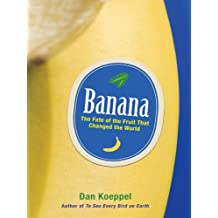 Banana: The Fate of the Fruit That Changed the World (English Edition)