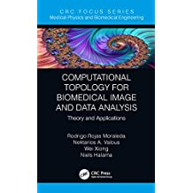 Computational Topology for Biomedical Image and Data Analysis: Theory and Applications (Focus Series in Medical Physics and Biomedical Engineering) (English Edition)
