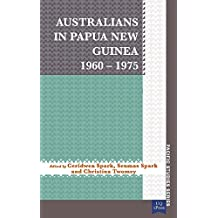 Australians in Papua New Guinea 1960–1975 (Pacific Studies series) (English Edition)