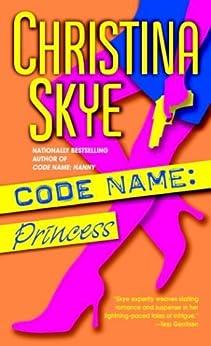 """""""Code Name: Princess: A Novel (SEAL and Code Name Book 6) (English Edition)"""",作者:[Skye, Christina]"""