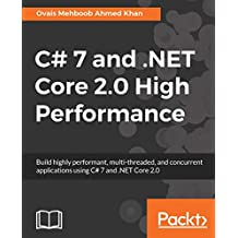 C# 7 and .NET Core 2.0 High Performance: Build highly performant, multi-threaded, and concurrent applications using C# 7 and .NET Core 2.0 (English Edition)