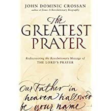 The Greatest Prayer: Rediscovering the Revolutionary Message of the Lord's Prayer (English Edition)