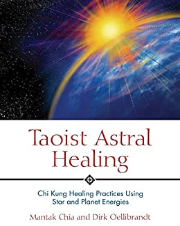 """""""Taoist Astral Healing: Chi Kung Healing Practices Using Star and Planet Energies (English Edition)"""",作者:[Chia, Mantak, Oellibrandt, Dirk]"""