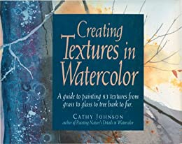 """Creating Textures in Watercolor: A Guide to Painting 83 Textures from Grass to Glass to Tree Bark to Fur (English Edition)"",作者:[Cathy Johnson]"