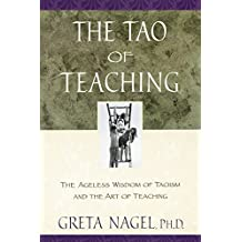 The Tao of Teaching: The Ageless Wisdom of Taoism and the Art of Teaching (English Edition)