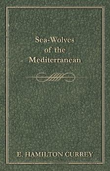 """Sea-Wolves of the Mediterranean (English Edition)"",作者:[Currey, E. Hamilton]"