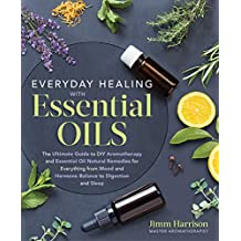 Everyday Healing with Essential Oils: The Ultimate Guide to DIY Aromatherapy and Essential Oil Natural Remedies for Everything from Mood and Hormone Balance to Digestion and Sleep (English Edition)
