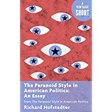 The Paranoid Style in American Politics: An Essay: from The Paranoid Style in American Politics (Kindle Single) (A Vintage Short) (English Edition)