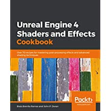 Unreal Engine 4 Shaders and Effects Cookbook: Over 70 recipes for mastering post-processing effects and advanced shading techniques (English Edition)
