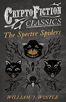 """The Spectre Spiders (Cryptofiction Classics - Weird Tales of Strange Creatures) (English Edition)"",作者:[Wintle, William J.]"