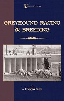 """Greyhound Racing And Breeding (A Vintage Dog Books Breed Classic) (English Edition)"",作者:[Croxton-Smith, A.]"