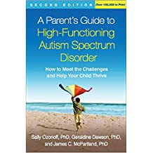 A Parent's Guide to High-Functioning Autism Spectrum Disorder, Second Edition: How to Meet the Challenges and Help Your Child Thrive (English Edition)
