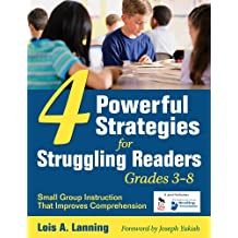 Four Powerful Strategies for Struggling Readers, Grades 3-8: Small Group Instruction That Improves Comprehension (English Edition)