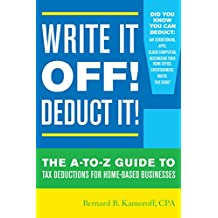 Write It Off! Deduct It!: The A-to-Z Guide to Tax Deductions for Home-Based Businesses (English Edition)