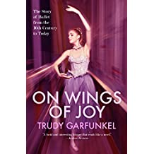 On Wings of Joy: The Story of Ballet from the 16th Century to Today (English Edition)