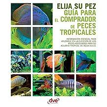 Guía para el comprador de peces tropicales (Spanish Edition)
