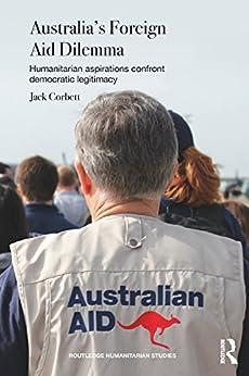 """Australia's Foreign Aid Dilemma: Humanitarian aspirations confront democratic legitimacy (Routledge Humanitarian Studies) (English Edition)"",作者:[Corbett, Jack]"
