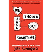 We Should Hang Out Sometime: Embarrassingly, a true story (English Edition)