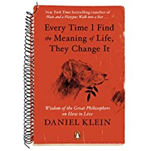 Every Time I Find the Meaning of Life, They Change It: Wisdom of the Great Philosophers on How to Live (English Edition)