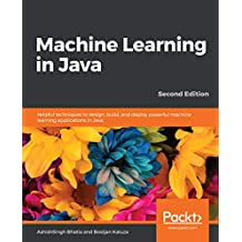 Machine Learning in Java: Helpful techniques to design, build, and deploy powerful machine learning applications in Java, 2nd Edition (English Edition)