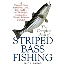 The Complete Book of Striped Bass Fishing: A Thorough Guide to the Baits, Lures, Flies, Tackle, and Techniques for America?s Favorite Saltwater Game Fish (English Edition)