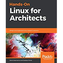 Hands-On Linux for Architects: Design and implement Linux-based IT solutions (English Edition)