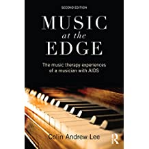 Music at the Edge: The Music Therapy Experiences of a Musician with AIDS (English Edition)