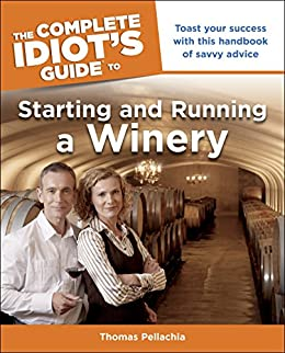 """""""The Complete Idiot's Guide to Starting and Running a Winery: Toast Your Success with This Handbook of Savvy Advice (English Edition)"""",作者:[Pellechia, Thomas]"""