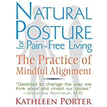 Natural Posture for Pain-Free Living: The Practice of Mindful Alignment (English Edition)