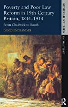 Poverty and Poor Law Reform in Nineteenth-Century Britain, 1834-1914: From Chadwick to Booth (Seminar Studies) (English Ed...