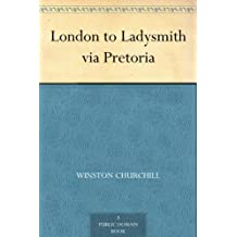 London to Ladysmith via Pretoria (English Edition)