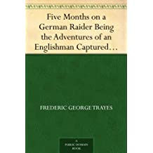 Five Months on a German Raider Being the Adventures of an Englishman Captured by the 'Wolf' (English Edition)
