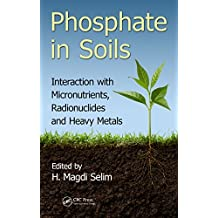 Phosphate in Soils: Interaction with Micronutrients, Radionuclides and Heavy Metals (Advances in Trace Elements in the Environment Book 2) (English Edition)