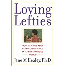 Loving Lefties: How to Raise Your Left-Handed Child in a Right-Handed World (English Edition)