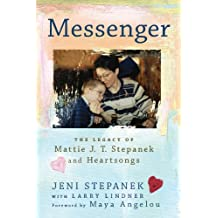 Messenger: The Legacy of Mattie J.T. Stepanek and Heartsongs (English Edition)