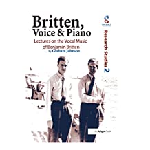 Britten, Voice and Piano: Lectures on the Vocal Music of Benjamin Britten (English Edition)