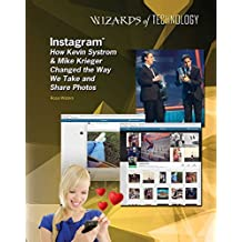 Instagram®: How Kevin Systrom & Mike Krieger Changed the Way We Take and Share Photos (English Edition)
