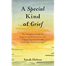 A Special Kind of Grief: The Complete Guide for Supporting Bereavement and Loss in Special Schools (and Other SEND Settings) (English Edition)