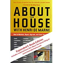 About the House with Henri de Marne: Expanded E-Book Edition: How to Maintain, Repair, Upgrade, and Enjoy Your Home (English Edition)