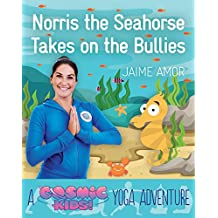 Norris the Seahorse Takes on the Bullies: A Cosmic Kids Yoga Adventure (English Edition)