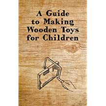 A Guide to Making Wooden Toys for Children (English Edition)