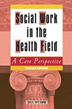 Social Work in the Health Field: A Care Perspective, Second Edition (English Edition)