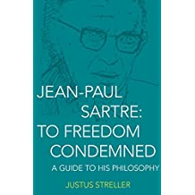 Jean-Paul Sartre: To Freedom Condemned: A Guide to His Philosophy (English Edition)