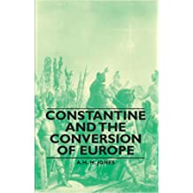 Constantine and the Conversion of Europe (English Edition)